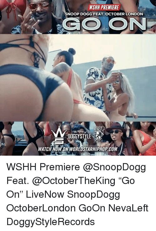 """Memes, Snoop, and Snoop Dogg: WSHH PREMIERE  SNOOP DOGG FEAT. OCTOBER LONDON  DOGGYSTYLE  WATCH NOW ON WORLDSTARHIPHOP.COM WSHH Premiere @SnoopDogg Feat. @OctoberTheKing """"Go On"""" LiveNow SnoopDogg OctoberLondon GoOn NevaLeft DoggyStyleRecords"""
