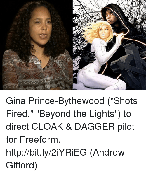 "Memes, Prince, and 🤖: wss Gina Prince-Bythewood (""Shots Fired,"" ""Beyond the Lights"") to direct CLOAK & DAGGER pilot for Freeform. http://bit.ly/2iYRiEG  (Andrew Gifford)"