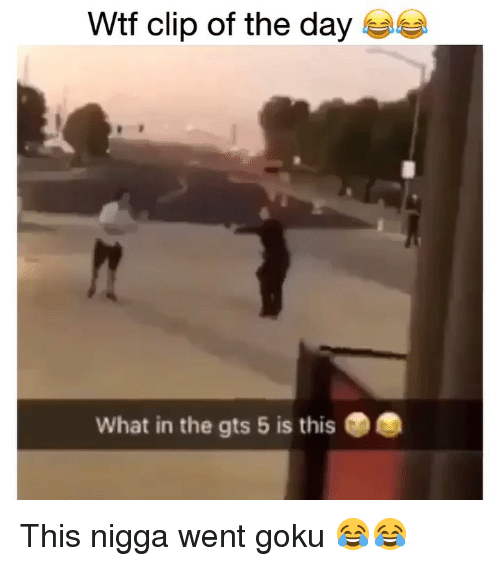 Funny, Goku, and Wtf: Wtf clip of the day  What in the gts 5 is this This nigga went goku 😂😂