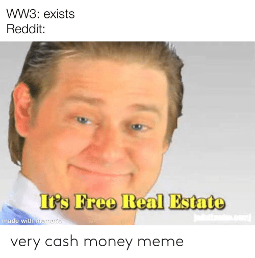 Money Meme: WW3: exists  Reddit:  It's Free Real Estate  made with mematic very cash money meme