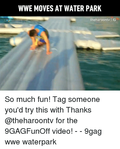9gag, Memes, and World Wrestling Entertainment: WWE MOVES AT WATER PARK  theharoontv I IG So much fun! Tag someone you'd try this with Thanks @theharoontv for the 9GAGFunOff video! - - 9gag wwe waterpark