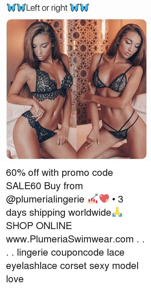 Love, Memes, and Sexy: WWLeft or right WW 60% off with promo code SALE60 Buy from @plumerialingerie 💅🏼💖 • 3 days shipping worldwide🙏 SHOP ONLINE www.PlumeriaSwimwear.com . . . . lingerie couponcode lace eyelashlace corset sexy model love