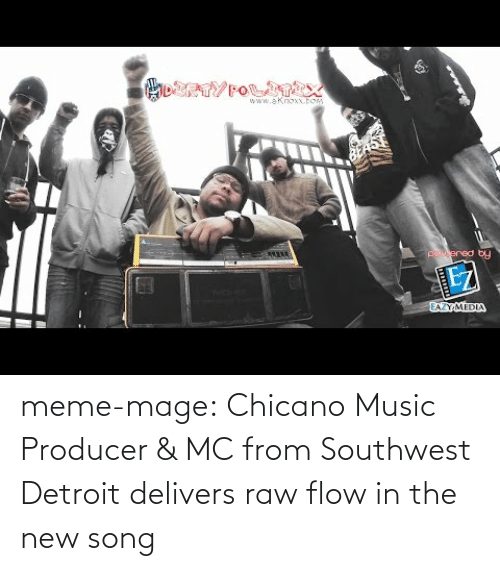 chicano: www.aknoxx.po  oy meme-mage:    Chicano Music Producer & MC from Southwest Detroit delivers raw flow in the new song