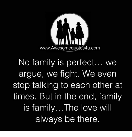 Wwwawesomequotes4ucom No Family Is Perfect We Argue We Fight We Even