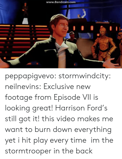 Harrison Ford, Stormtrooper, and Target: www.Bandicam.com peppapigvevo: stormwindcity:  neilnevins:  Exclusive new footage from Episode VII is looking great! Harrison Ford's still got it!  this video makes me want to burn down everything yet i hit play every time  im the stormtrooper in the back
