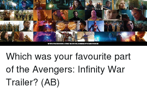 Facebook, Memes, and Avengers: www.FACEBOOK.cOM/MARVELCINEMATICUNIVERSE Which was your favourite part of the Avengers: Infinity War Trailer?   (AB)