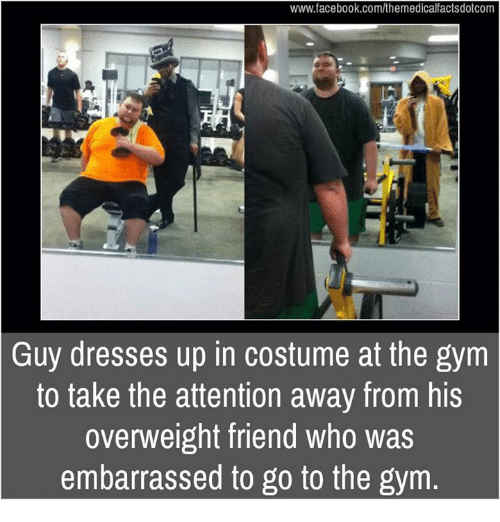 costumer: www.facebook.com/themedicalfactsdotcom  Guy dresses up in costume at the gym  to take the attention away from his  overweight friend who was  embarrassed to go to the gym.
