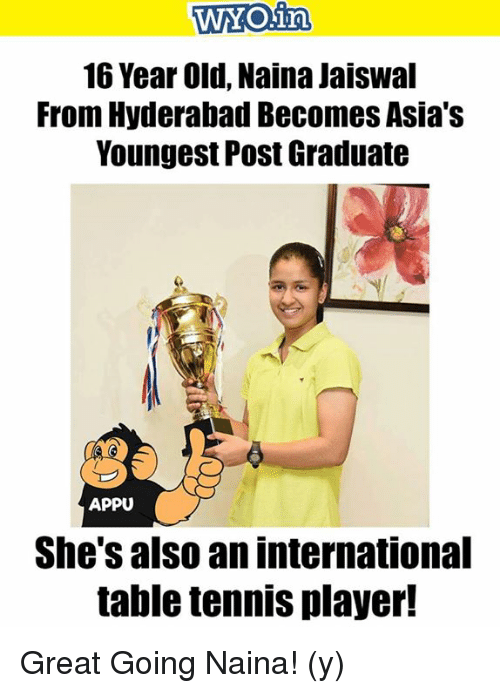 Memes, 🤖, and Player: WYO in  16 Year Old, Naina Jaiswal  From Hyderabad Becomes Asia's  Youngest Post Graduate  APPU  She SalSO an International  table tennis player! Great Going Naina! (y)