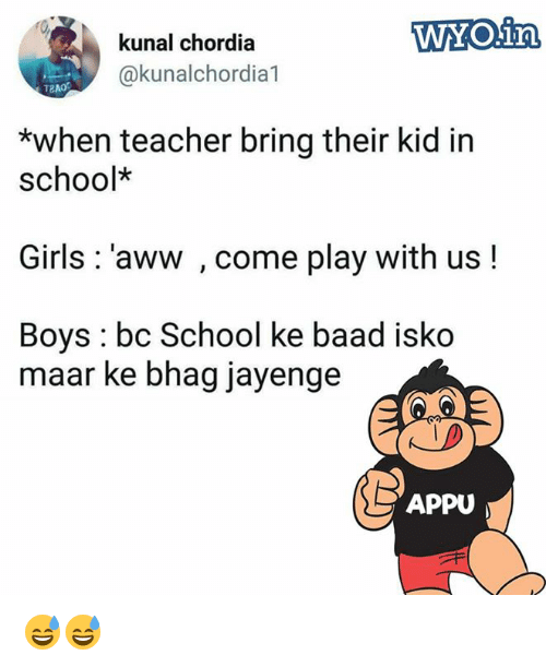 Awwing: WYO.irn  kunal chordia  @kunalchordia1  T2A0  *when teacher bring their kid in  school*  Girls: 'aww , come play with us!  Boys: bc School ke baad isko  maar ke bhag jayenge  APPU 😅😅