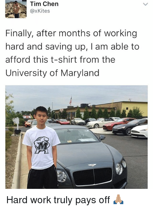 Funny, Memes, and Work: @x Kites  Finally, after months of working  hard and saving up, am able to  afford this t-shirt from the  University of Maryland Hard work truly pays off 🙏🏽
