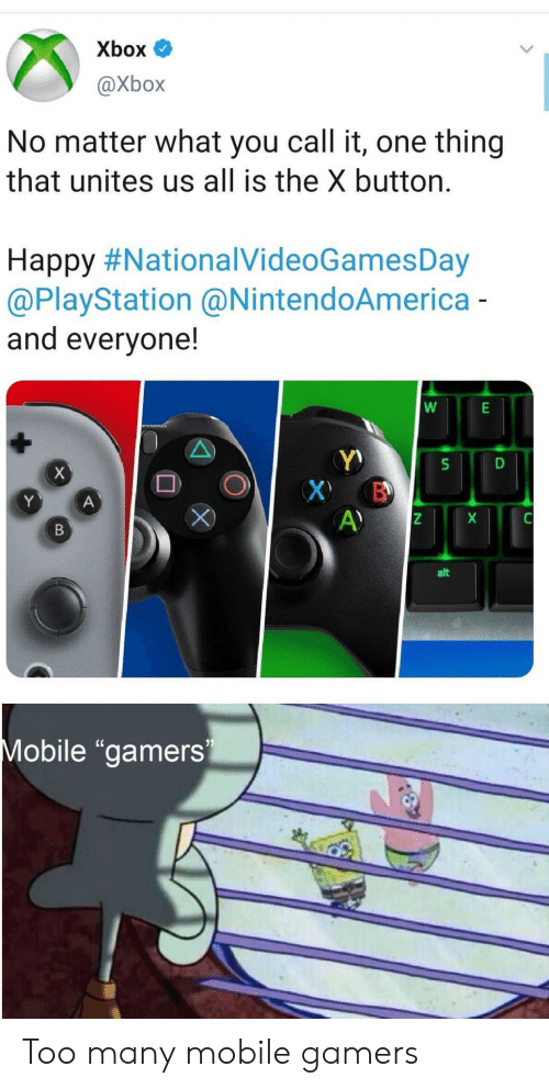 "PlayStation: Xbox  @Xbox  No matter what you call it, one thing  that unites us all is the X button.  Happy #NationalVideoGamesDay  @PlayStation @NintendoAmerica-  and everyone!  X  X B  A)  Y  A  X  В  alt  Mobile ""gamers Too many mobile gamers"