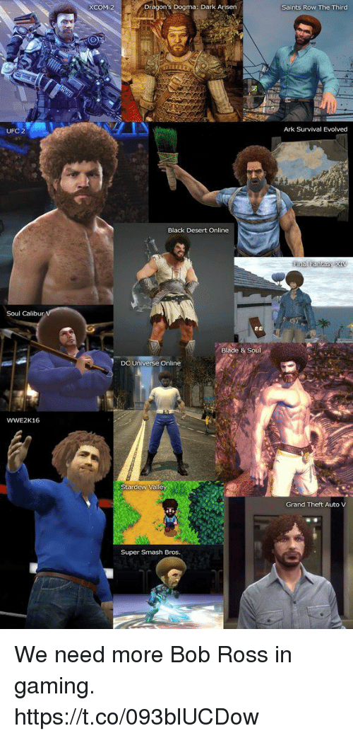 ARK: Survival Evolved, Blade, and New Orleans Saints: XCOM 2  Dragon's Dogma: Dark Arisen  Saints Row The Third  O)  UFC 2  Ark Survival Evolved  Black Desert Online  Soul Calibur  Blade & Sout  Universe Online  WWE2K16  Stardew Va  Grand Theft Auto V  Super Smash Bros. We need more Bob Ross in gaming. https://t.co/093blUCDow