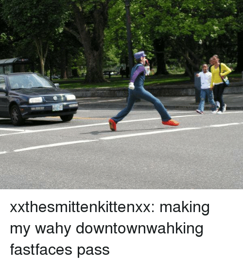 Tumblr, Blog, and Http: xxthesmittenkittenxx:  making my wahy downtownwahking fastfaces pass