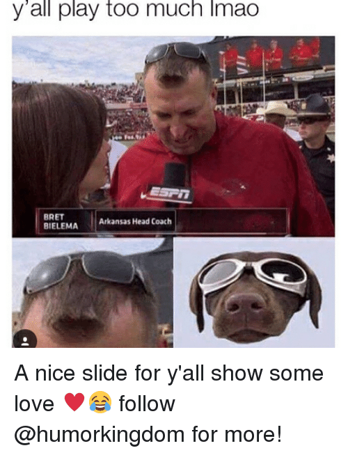 Head, Lmao, and Love: y all play too much lmao  BRET  l Arkansas Head Coach  BIELEMA A nice slide for y'all show some love ♥️😂 follow @humorkingdom for more!