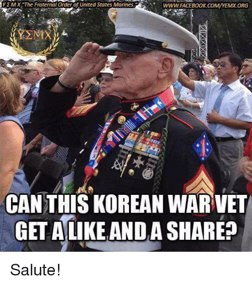 Fraternity, Memes, and Marines: Y MX, The Fraternal Orderof United States Marines.  WWWFACEBOOK COMMA/YEMXORG  CAN THIS KOREAN WAR VET  GET ALIKE ANDA SHARE Salute!