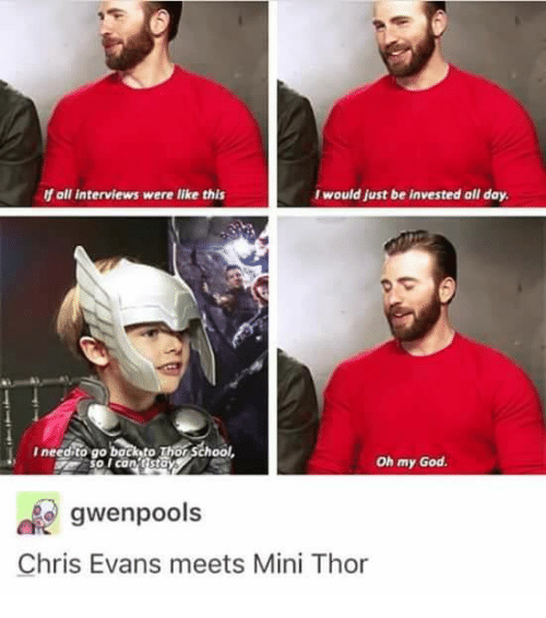 Chris Evans, God, and Memes: y oll interviews were like this  would just be invested all day  Ineedito go bocksto Thor School  sO I can Gsto  Oh my God.  gwenpools  Chris Evans meets Mini Thor