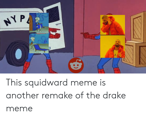 Drake, Funny, and Meme: Y P This squidward meme is another remake of the drake meme
