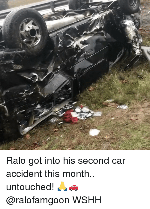 Memes, 🤖, and Untouchables: y Ralo got into his second car accident this month.. untouched! 🙏🚗 @ralofamgoon WSHH