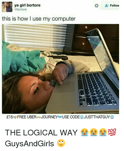 ruse: ya girl bortore  Follow  abortore  this is how l use my computer  £15 a FREE UBER JOURNEY rUSE CODE JUSTTHATGUY THE LOGICAL WAY 😭😭😭💯 GuysAndGirls 🙄