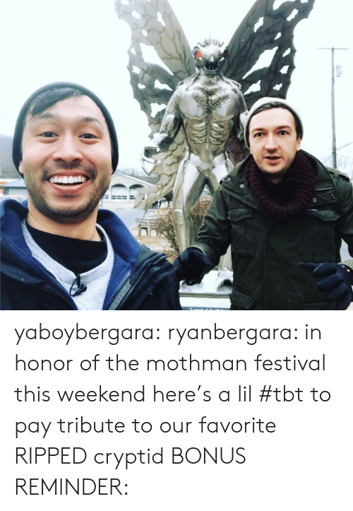 In Honor Of: yaboybergara:  ryanbergara: in honor of the mothman festival this weekend here's a lil #tbt to pay tribute to our favorite RIPPED cryptid BONUS REMINDER: