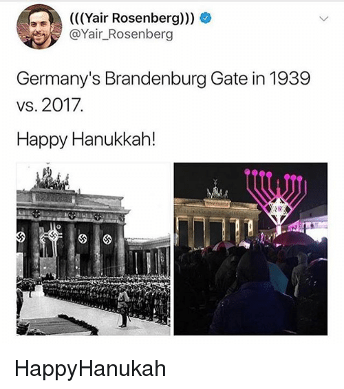 Memes, Hanukkah, and Happy: (((Yair Rosenberg)))  @Yair_Rosenberg  Germany's Brandenburg Gate in 1939  vs. 2017.  Happy Hanukkah! HappyHanukah