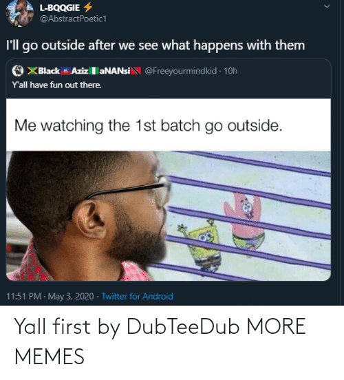 yall: Yall first by DubTeeDub MORE MEMES