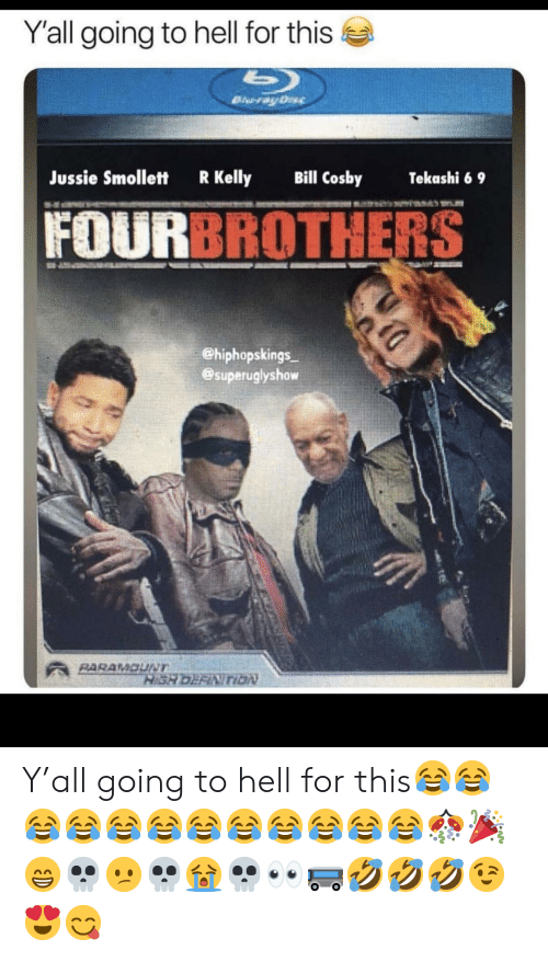 Bill Cosby, R. Kelly, and Hell: Y'all going to hell for this  Jussie Smollett  R Kelly  Bill Cosby  Tekashi 69  FOURBROTHERS  @hiphopskings  @superuglyshow Y'all going to hell for this😂😂😂😂😂😂😂😂😂😂😂😂🎊🎉😁💀😕💀😭💀👀🚌🤣🤣🤣😉😍😋