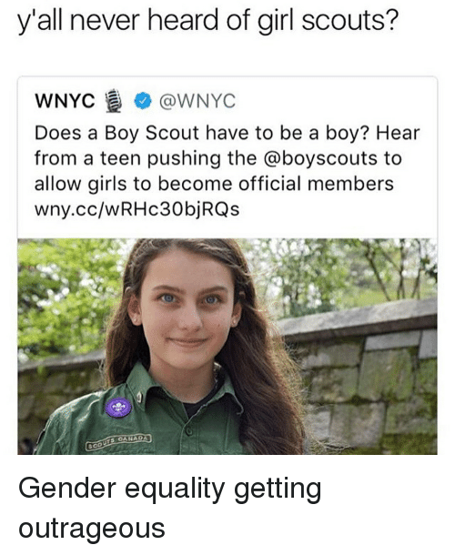 Girl Scouts, Girls, and Canada: y'all never heard of girl scouts?  WNYC @WNYC  Does a Boy Scout have to be a boy? Hear  from a teen pushing the @boyscouts to  allow girls to become official members  wny.cc/wRHc30bjRQs  5 CANADA Gender equality getting outrageous