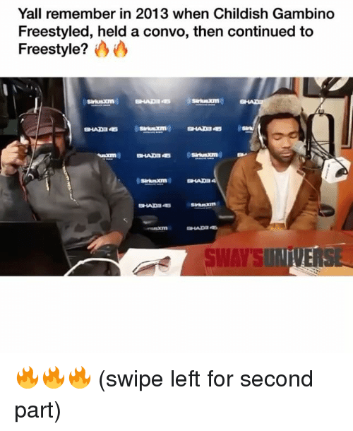 Childish Gambino, Funny, and Childish: Yall remember in 2013 when Childish Gambino  Freestyled, held a convo, then continued to  Freestyle?  SWAYSUNIVERSE 🔥🔥🔥 (swipe left for second part)