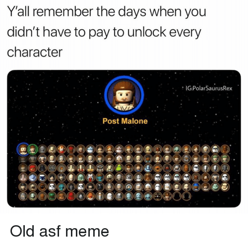 Meme, Memes, and Post Malone: Yall remember the days when you  didn't have to pay to unlock every  character  IG:PolarSaurusRex  Post Malone Old asf meme