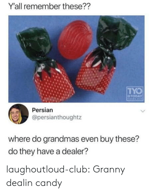 Candy, Club, and Tumblr: Y'all remember these??  TYO  OTODAY  Persian  @persianthoughtz  where do grandmas even buy these?  do they have a dealer? laughoutloud-club:  Granny dealin candy