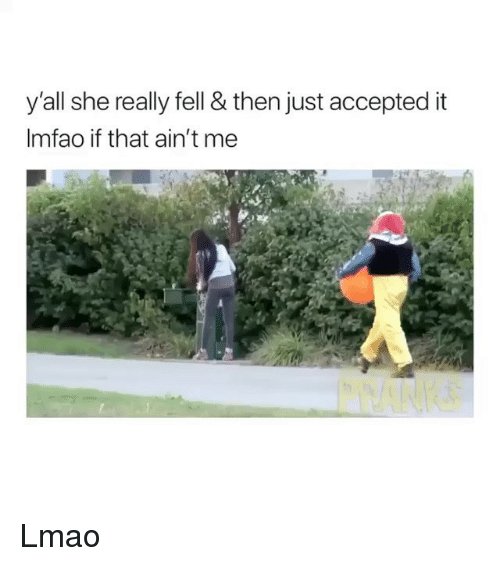 Lmao, Accepted, and Trendy: yall she really fell & then Just accepted it  Imfao if that ain't me Lmao