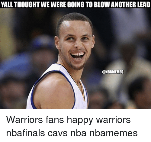 Basketball, Cavs, and Nba: YALL THOUGHTWEWERE GOING TO BLOW ANOTHER LEAD  @NBAMEMES Warriors fans happy warriors nbafinals cavs nba nbamemes