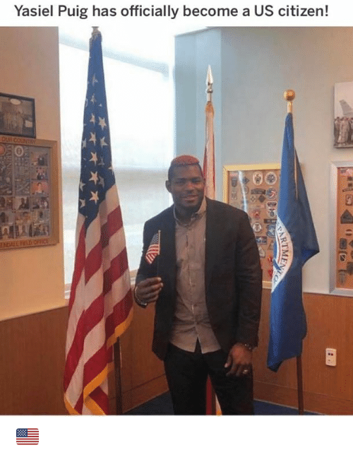 MLB: Yasiel Puig has officially become a US citizen!  OUR COUNTRY  LD OFICE  EARTMENT 🇺🇸