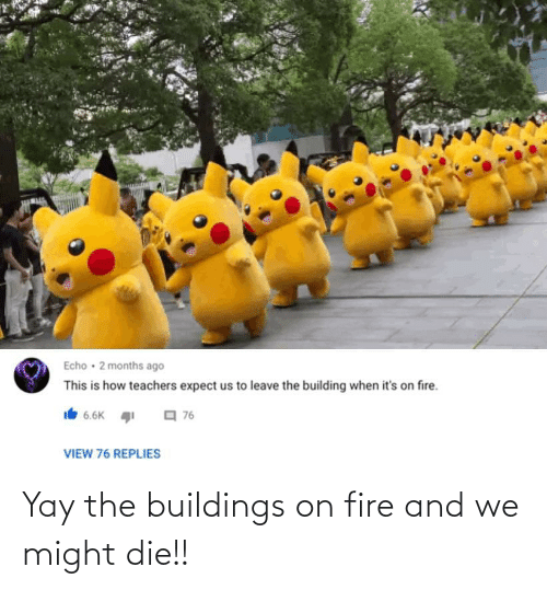 might: Yay the buildings on fire and we might die!!