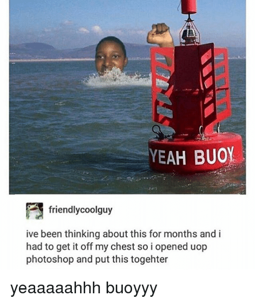 Photoshoper: YEAH BUO  friendlycoolguy  ive been thinking about this for months and i  had to get it off my chest so i opened uop  photoshop and put this togehter yeaaaaahhh buoyyy
