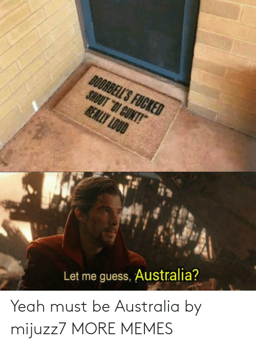 Australia: Yeah must be Australia by mijuzz7 MORE MEMES