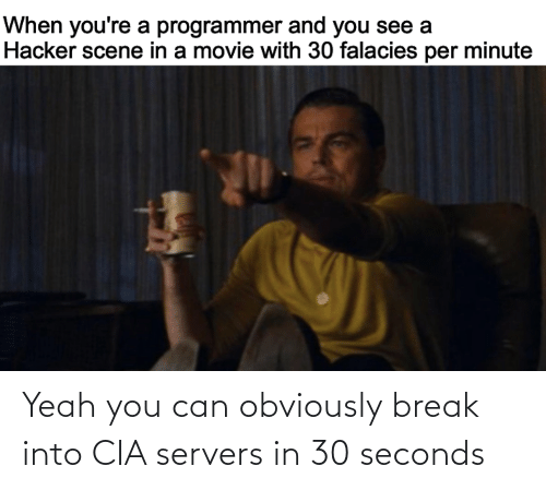 30 seconds: Yeah you can obviously break into CIA servers in 30 seconds