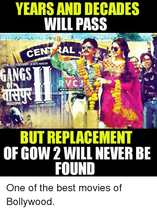 gow: YEARS AND DECADES  WILL PASS  CE  RAL  FRUS  RVC J  WWW. RVCJ.COM  BUT REPLACEMENT  OF GOW 2 WILL NEVERBE  FOUND One of the best movies of Bollywood.