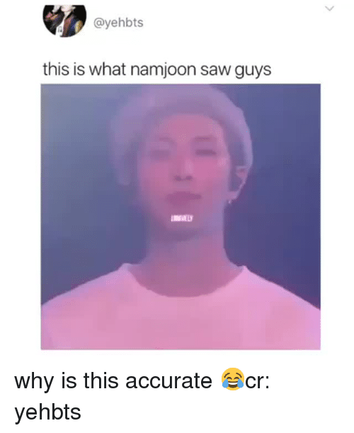 Saw, Why, and What: @yehbts  this is what namjoon saw guys why is this accurate😂cr: yehbts