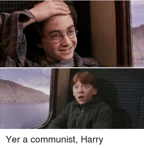 Memes, Communist, and A Communist: Yer a communist, Harry