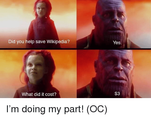 Wikipedia, Help, and Yes: Yes  Did you help save Wikipedia?  $3  What did it cost? I'm doing my part! (OC)