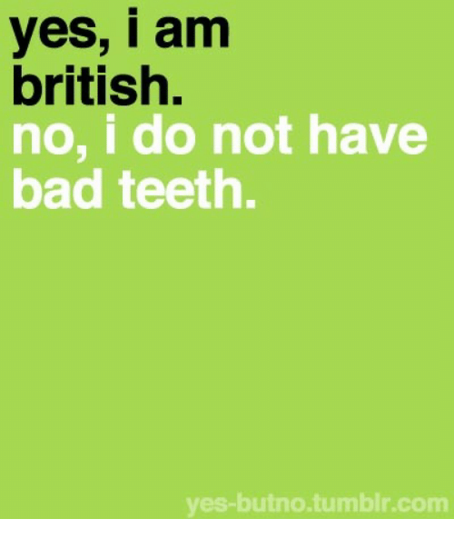 Bad, Tumblr, and British: yes, i am  british.  no, i do not have  bad teeth.  yes-butno.tumblr.com