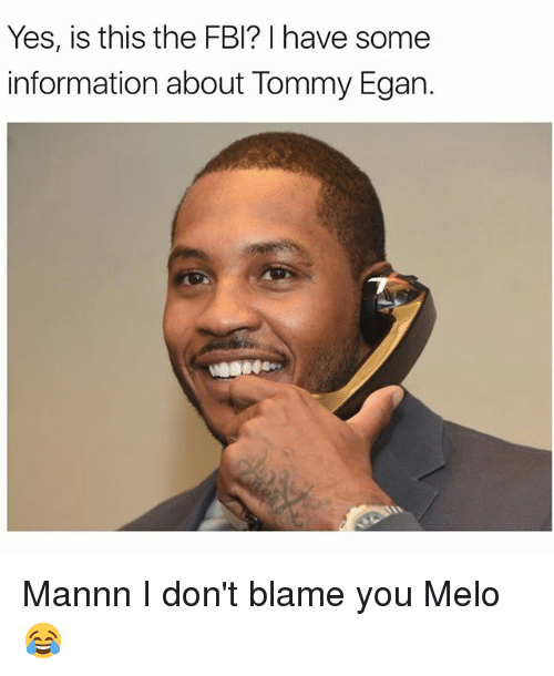 Fbi, Memes, and Information: Yes, is this the FBI? I have som  information about Tommy Egan. Mannn I don't blame you Melo 😂