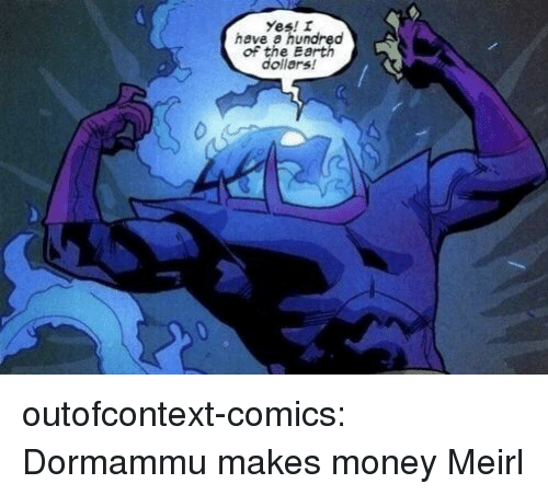 Money, Tumblr, and Blog: Yes! r  have a hundred  of the Ea  dollars! outofcontext-comics:  Dormammu makes money  Meirl