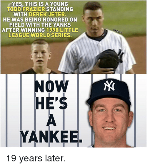 frazier: YES, THIS IS A YOUNG  ODD FRAZIER STANDING  WITH DEREK JETER.  HE WAS BEING HONORED ON  FIELD WITH THE YANKS  AFTER WINNING 1998 LITTLE  LEAGUE WORLD SERIES.  TODD FR DERE  EORLDSRIE  NOW  HE'S  YANKEE 19 years later.