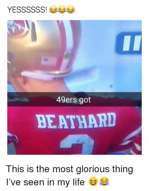 San Francisco 49ers, Life, and Nfl: YESSSSSS!  49ers got  BEATHARD This is the most glorious thing I've seen in my life 😆😂