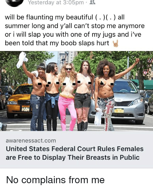 Beautiful, Summer, and Free: Yesterday at 3:05pm .  will be flaunting my beautiful (. )(. ) all  summer long and y'all can't stop me anymore  or i will slap you with one of my jugs and i've  been told that my boob slaps hurt  awarenessact.com  United States Federal Court Rules Females  are Free to Display Their Breasts in Public No complains from me