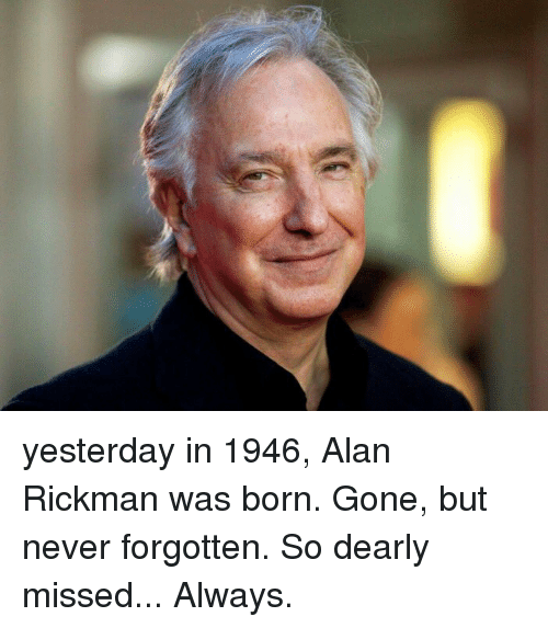 Rickman: yesterday in 1946, Alan Rickman was born. Gone, but never forgotten. So dearly missed... Always.
