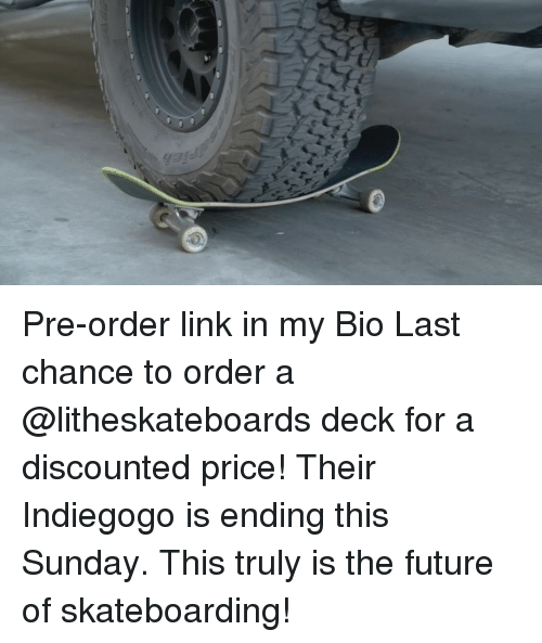 Future, Skateboarding, and Link: yg5JY Pre-order link in my Bio Last chance to order a @litheskateboards deck for a discounted price! Their Indiegogo is ending this Sunday. This truly is the future of skateboarding!